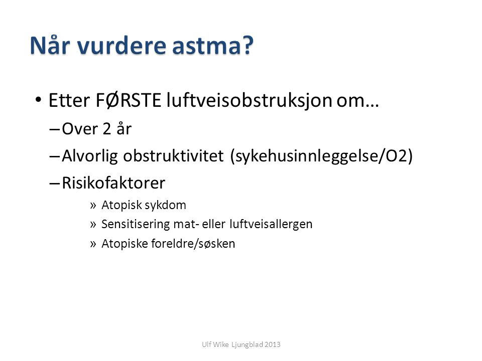 Ulf Wike Ljungblad 2013 Etter FØRSTE luftveisobstruksjon om… – Over 2 år – Alvorlig obstruktivitet (sykehusinnleggelse/O2) – Risikofaktorer » Atopisk