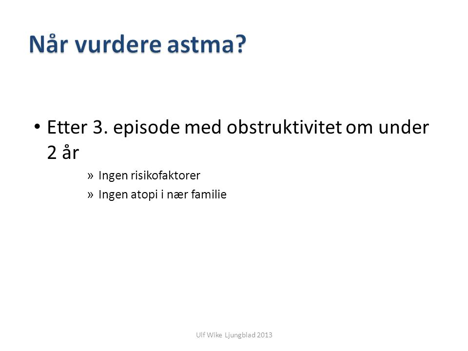 Ulf Wike Ljungblad 2013 Etter 3. episode med obstruktivitet om under 2 år » Ingen risikofaktorer » Ingen atopi i nær familie