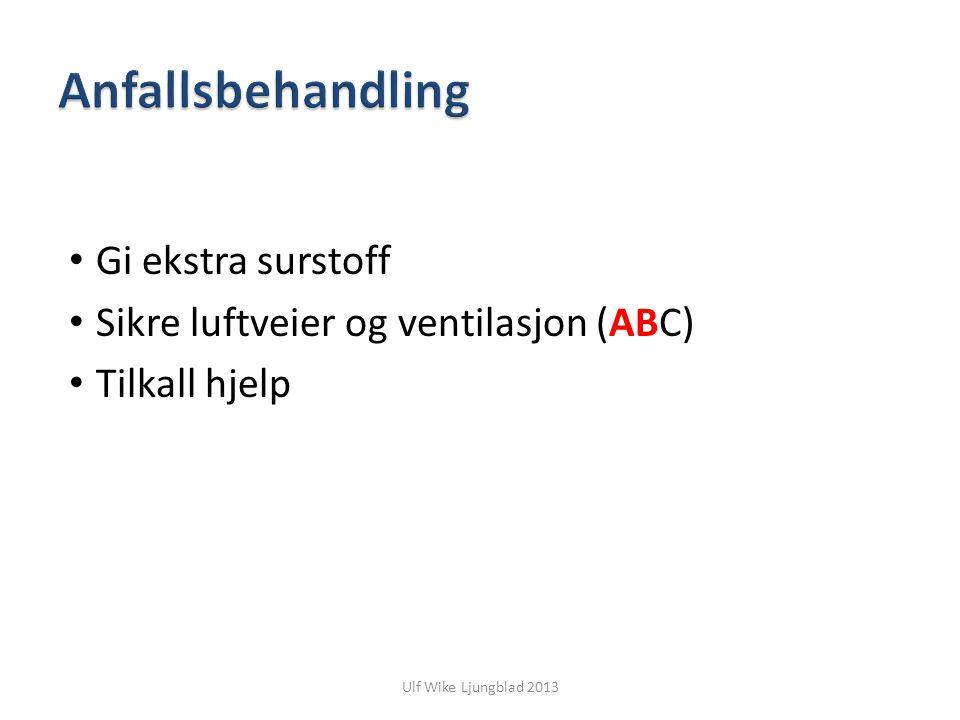 Ulf Wike Ljungblad 2013 Gi ekstra surstoff Sikre luftveier og ventilasjon (ABC) Tilkall hjelp