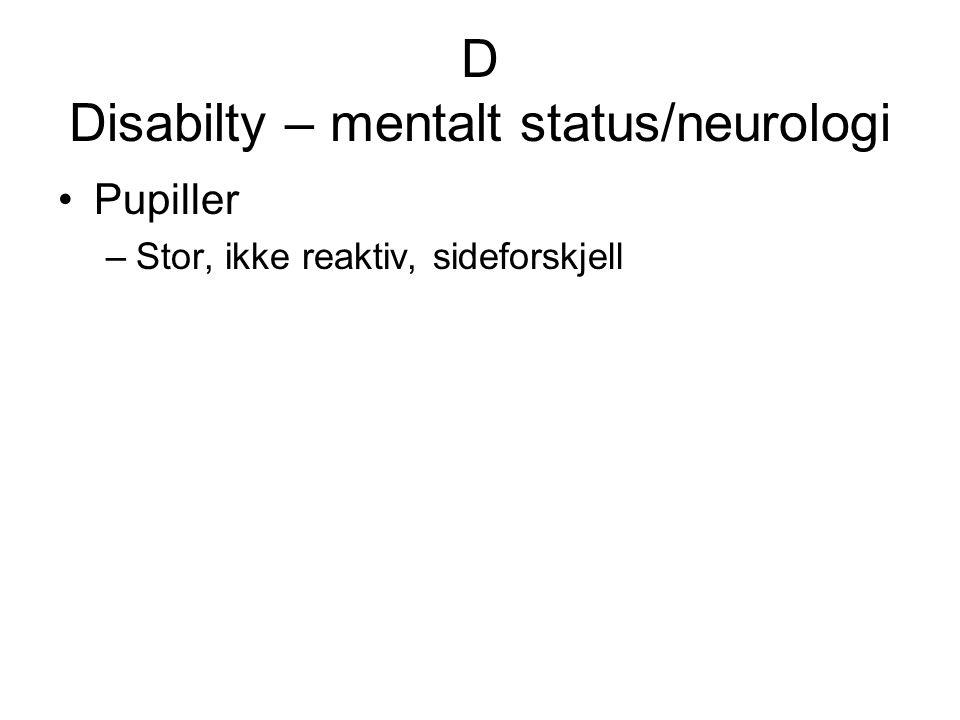 D Disabilty – mentalt status/neurologi Pupiller –Stor, ikke reaktiv, sideforskjell