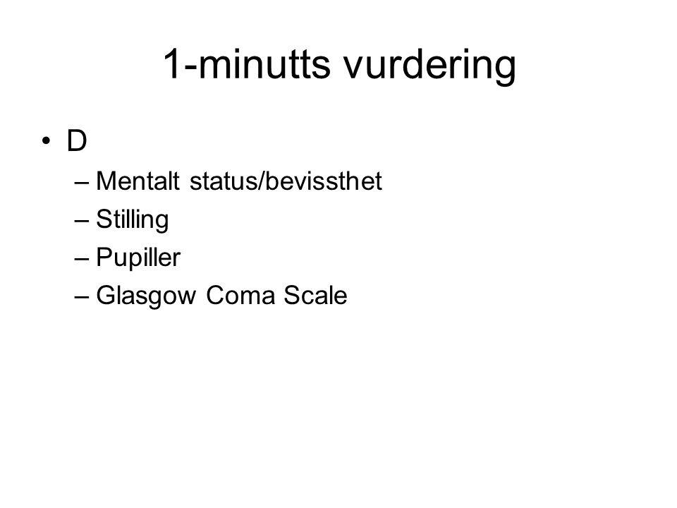 1-minutts vurdering D –Mentalt status/bevissthet –Stilling –Pupiller –Glasgow Coma Scale