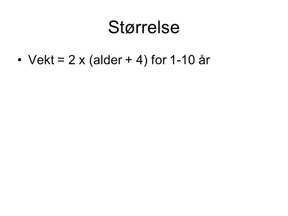 Størrelse Vekt = 2 x (alder + 4) for 1-10 år