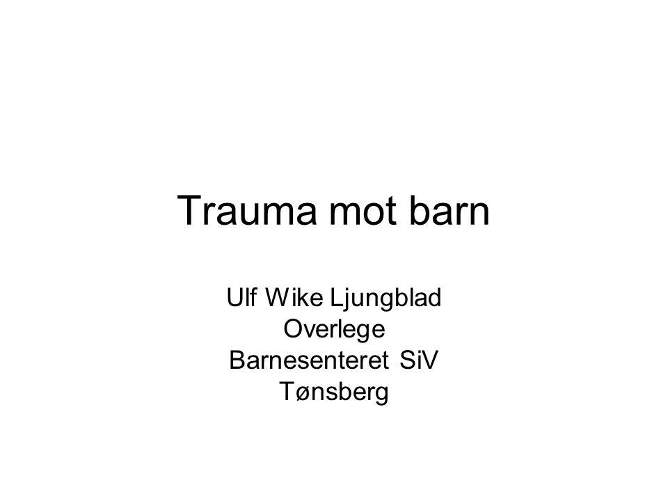 Trauma mot barn Ulf Wike Ljungblad Overlege Barnesenteret SiV Tønsberg