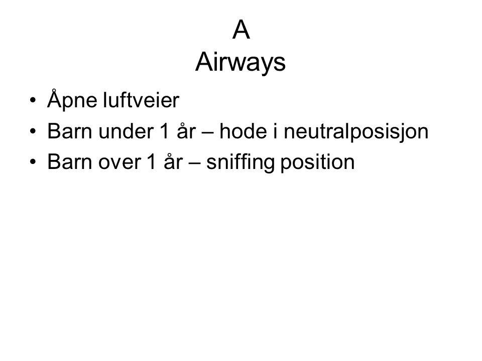 A Airways Åpne luftveier Barn under 1 år – hode i neutralposisjon Barn over 1 år – sniffing position