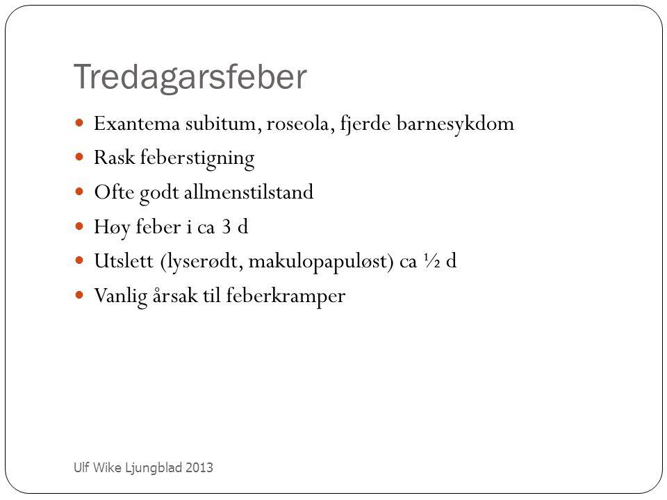 Tredagarsfeber Ulf Wike Ljungblad 2013 Exantema subitum, roseola, fjerde barnesykdom Rask feberstigning Ofte godt allmenstilstand Høy feber i ca 3 d U