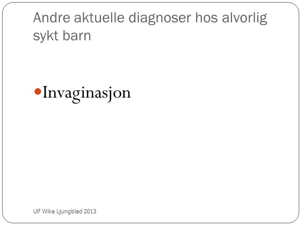 Andre aktuelle diagnoser hos alvorlig sykt barn Ulf Wike Ljungblad 2013 Invaginasjon