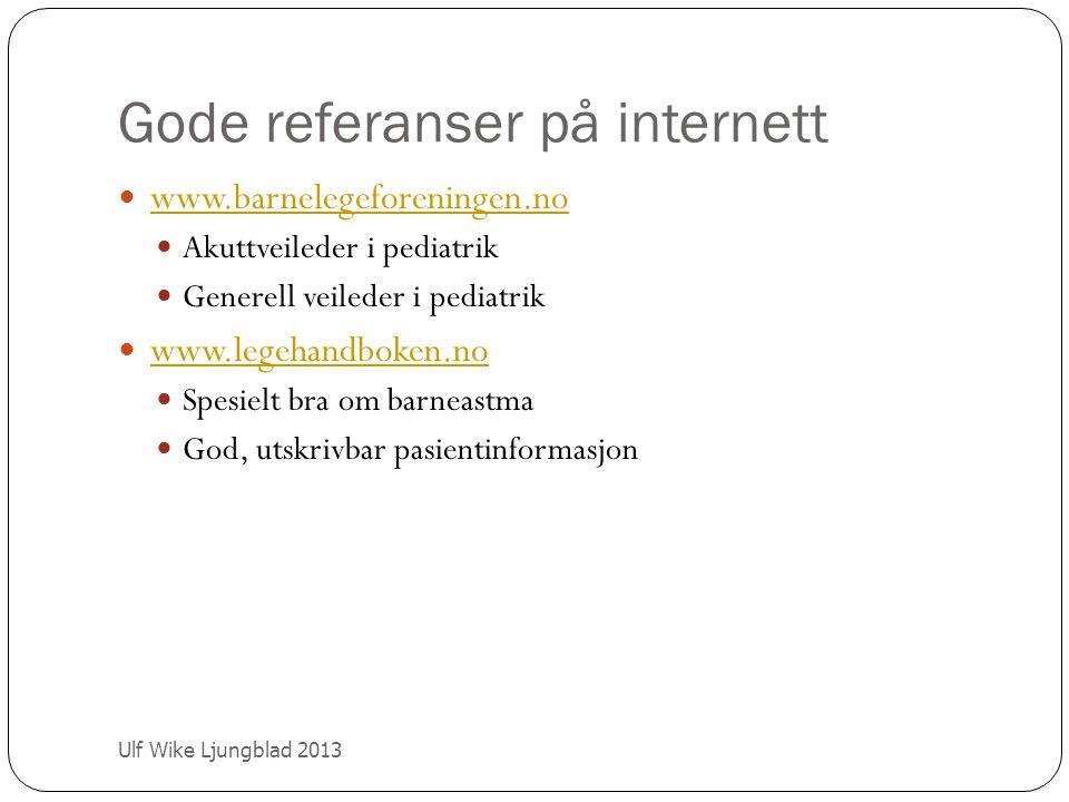 Gode referanser på internett Ulf Wike Ljungblad 2013 www.barnelegeforeningen.no Akuttveileder i pediatrik Generell veileder i pediatrik www.legehandbo