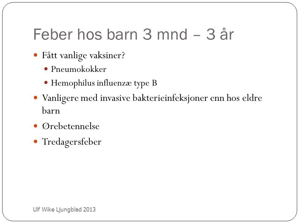 Tredagarsfeber Ulf Wike Ljungblad 2013 Exantema subitum, roseola, fjerde barnesykdom Rask feberstigning Ofte godt allmenstilstand Høy feber i ca 3 d Utslett (lyserødt, makulopapuløst) ca ½ d Vanlig årsak til feberkramper