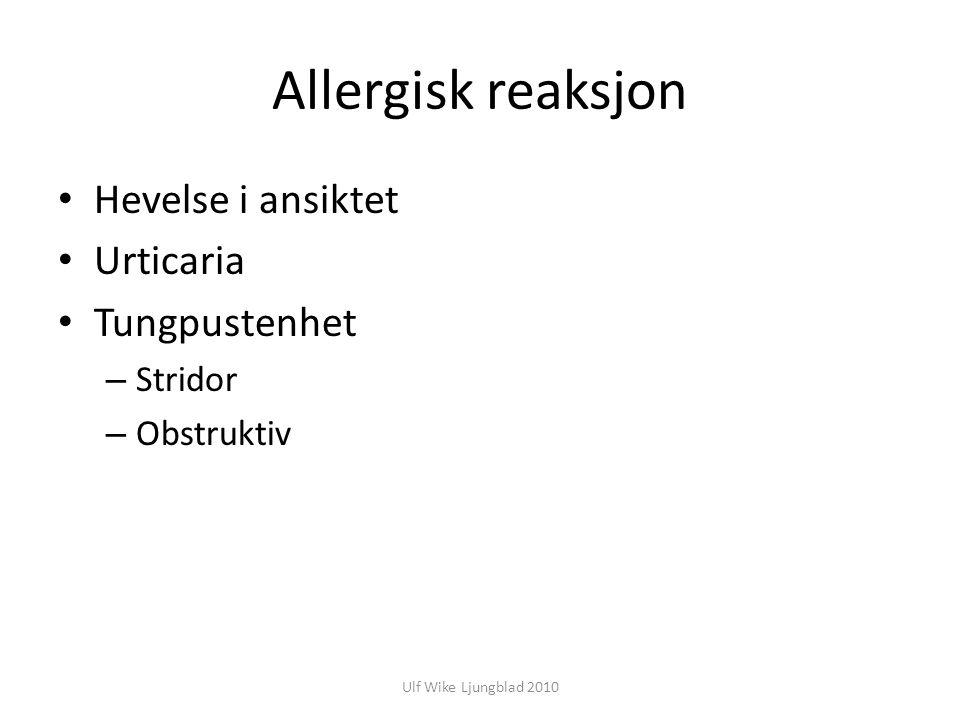 Allergisk reaksjon Hevelse i ansiktet Urticaria Tungpustenhet – Stridor – Obstruktiv