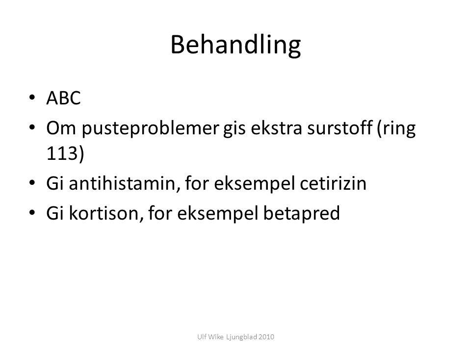 Ulf Wike Ljungblad 2010 Behandling ABC Om pusteproblemer gis ekstra surstoff (ring 113) Gi antihistamin, for eksempel cetirizin Gi kortison, for eksem