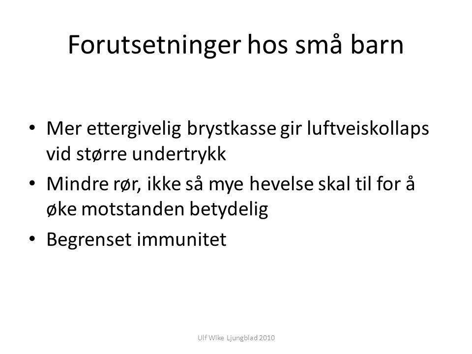 Ulf Wike Ljungblad 2010 Forutsetninger hos små barn Mer ettergivelig brystkasse gir luftveiskollaps vid større undertrykk Mindre rør, ikke så mye heve