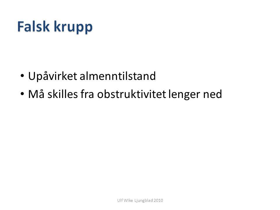 Ulf Wike Ljungblad 2010 Upåvirket almenntilstand Må skilles fra obstruktivitet lenger ned