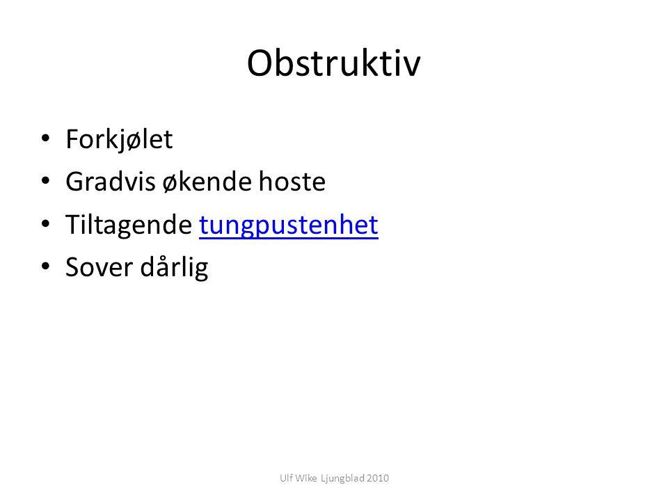 Ulf Wike Ljungblad 2010 Obstruktiv Forkjølet Gradvis økende hoste Tiltagende tungpustenhettungpustenhet Sover dårlig