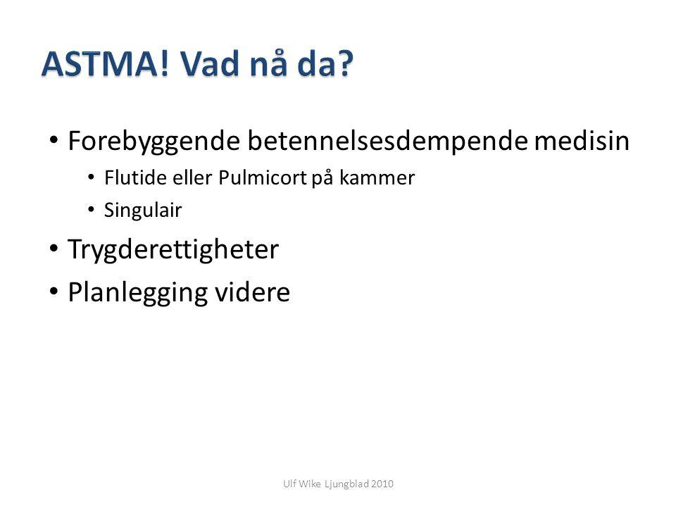 Ulf Wike Ljungblad 2010 Forebyggende betennelsesdempende medisin Flutide eller Pulmicort på kammer Singulair Trygderettigheter Planlegging videre