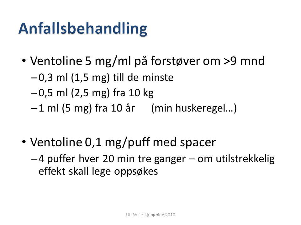 Ulf Wike Ljungblad 2010 Ventoline 5 mg/ml på forstøver om >9 mnd – 0,3 ml (1,5 mg) till de minste – 0,5 ml (2,5 mg) fra 10 kg – 1 ml (5 mg) fra 10 år
