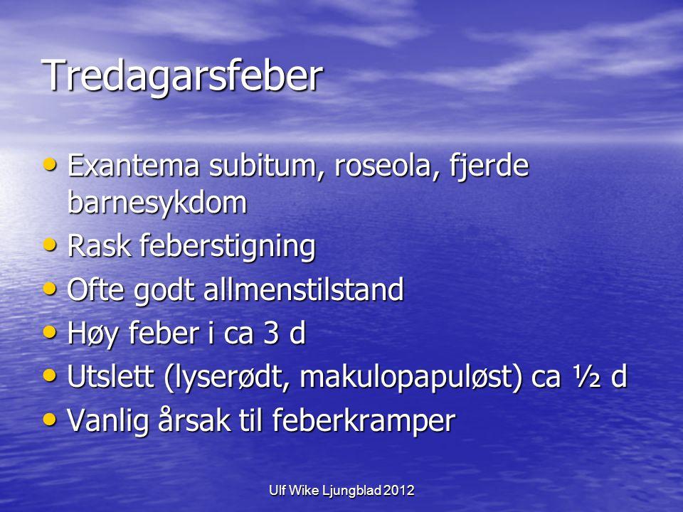 Ulf Wike Ljungblad 2012 Tredagarsfeber Exantema subitum, roseola, fjerde barnesykdom Exantema subitum, roseola, fjerde barnesykdom Rask feberstigning