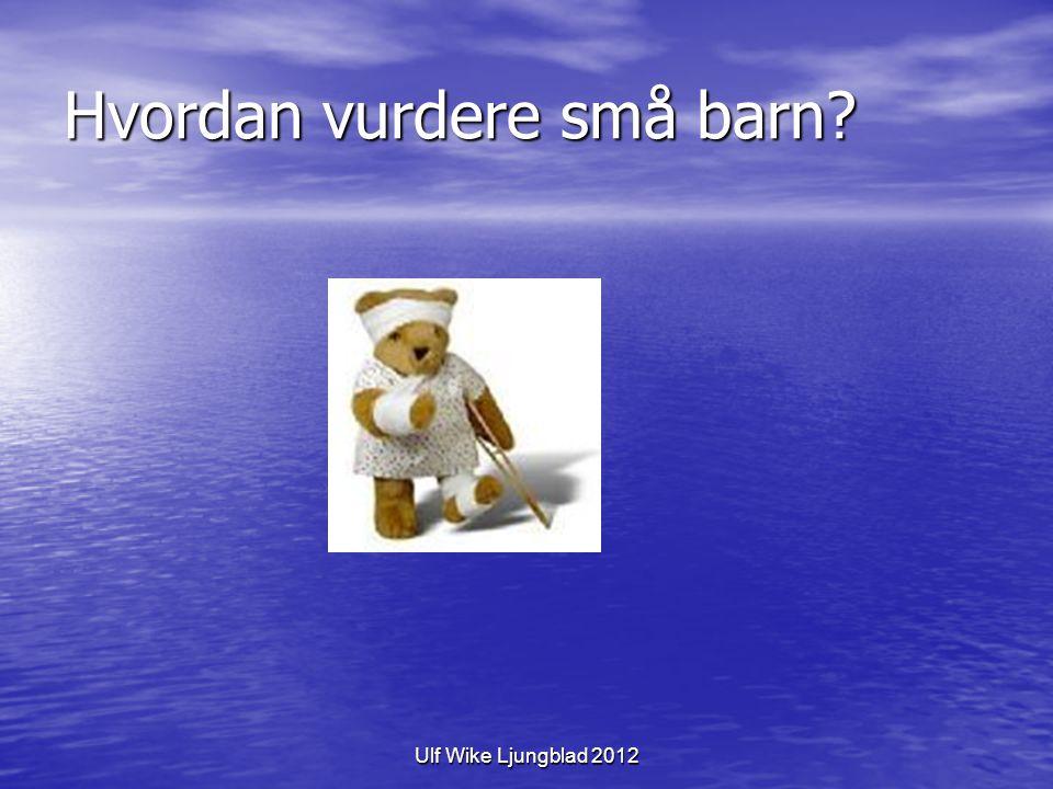 Ulf Wike Ljungblad 2012 Hvordan vurdere små barn?