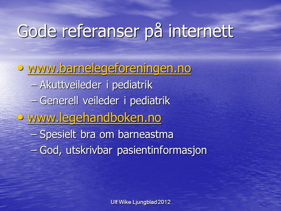 Ulf Wike Ljungblad 2012 Gode referanser på internett www.barnelegeforeningen.no www.barnelegeforeningen.no www.barnelegeforeningen.no –Akuttveileder i