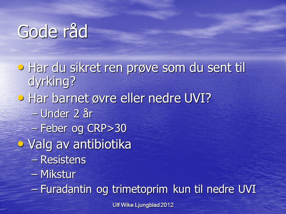 Ulf Wike Ljungblad 2012 Gode råd Har du sikret ren prøve som du sent til dyrking? Har du sikret ren prøve som du sent til dyrking? Har barnet øvre ell