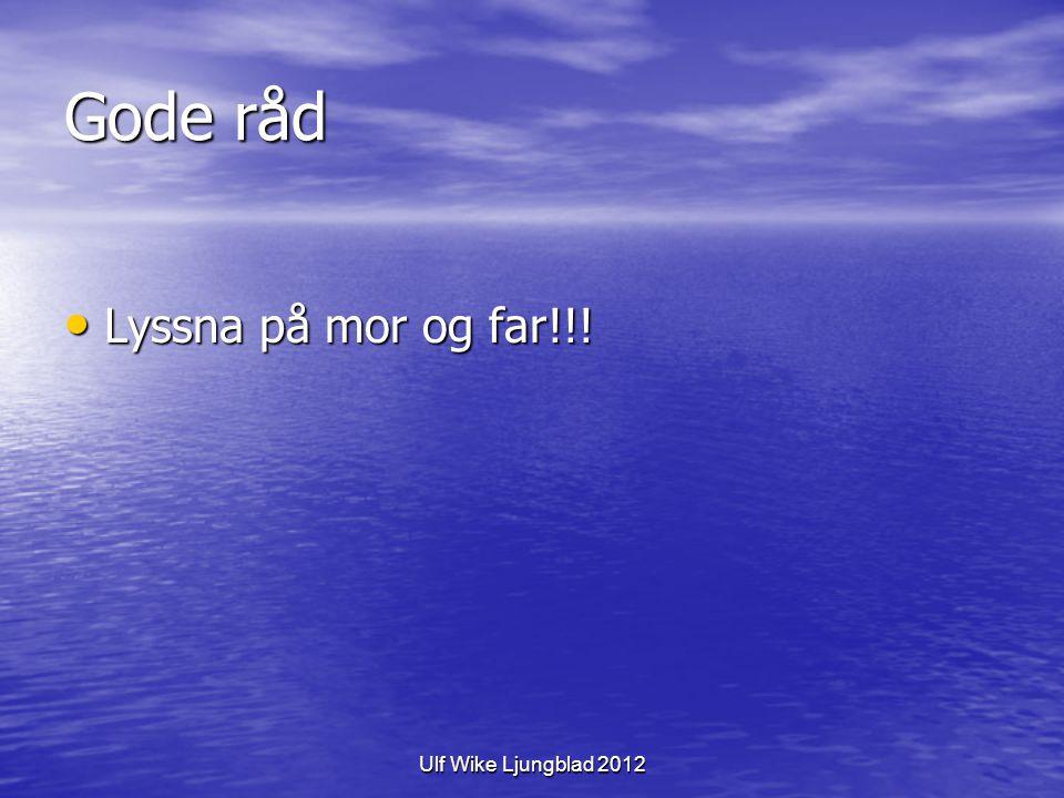 Ulf Wike Ljungblad 2012 Gode råd Lyssna på mor og far!!! Lyssna på mor og far!!!