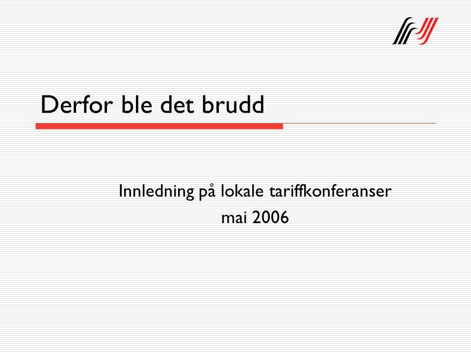 Derfor ble det brudd Innledning på lokale tariffkonferanser mai 2006