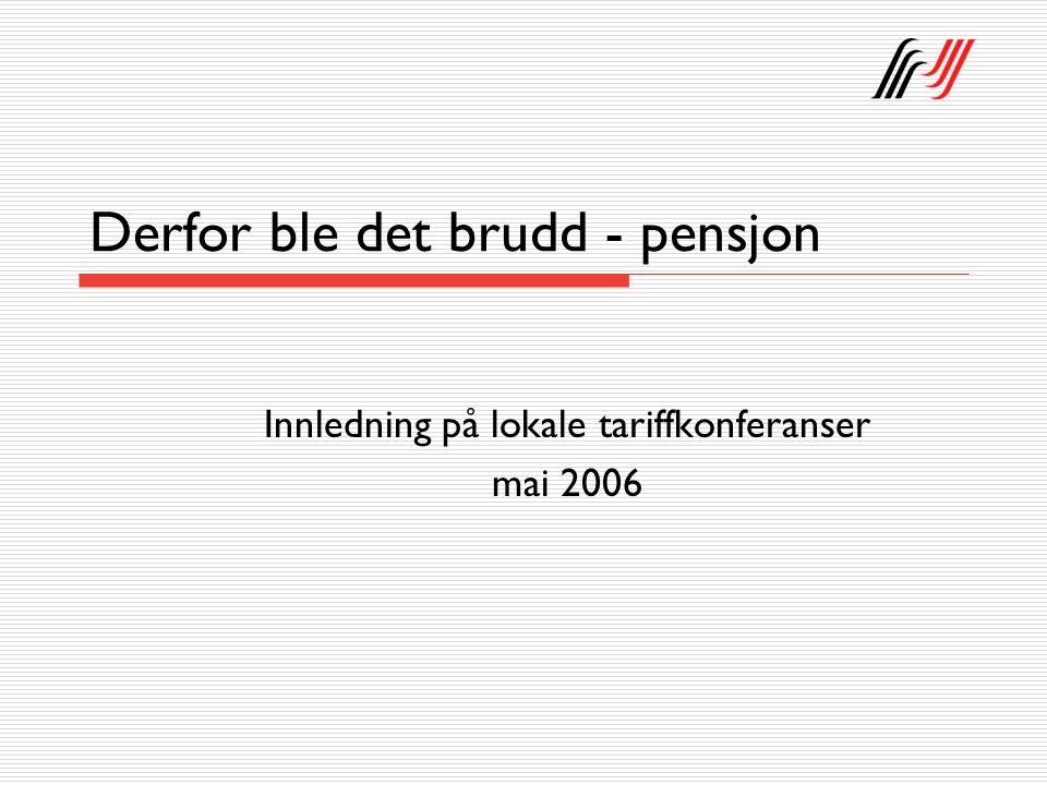 Derfor ble det brudd - pensjon Innledning på lokale tariffkonferanser mai 2006