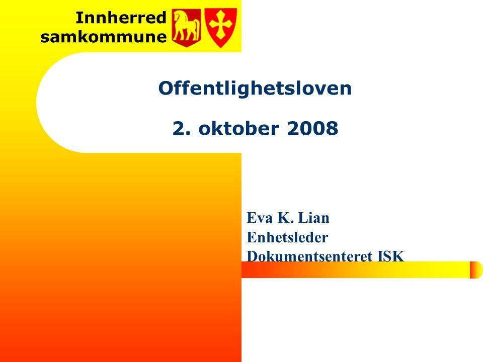 Innherred samkommune Offentlighetsloven 2. oktober 2008 Eva K. Lian Enhetsleder Dokumentsenteret ISK