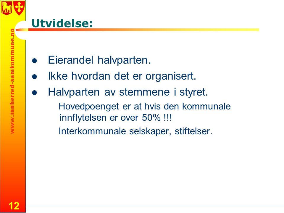 www.innherred-samkommune.no 12 Utvidelse: Eierandel halvparten. Ikke hvordan det er organisert. Halvparten av stemmene i styret. Hovedpoenget er at hv