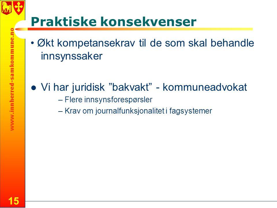 """www.innherred-samkommune.no 15 Praktiske konsekvenser Økt kompetansekrav til de som skal behandle innsynssaker Vi har juridisk """"bakvakt"""" - kommuneadvo"""