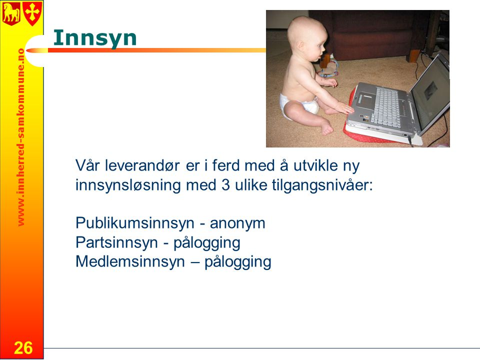 www.innherred-samkommune.no 26 Innsyn Vår leverandør er i ferd med å utvikle ny innsynsløsning med 3 ulike tilgangsnivåer: Publikumsinnsyn - anonym Pa