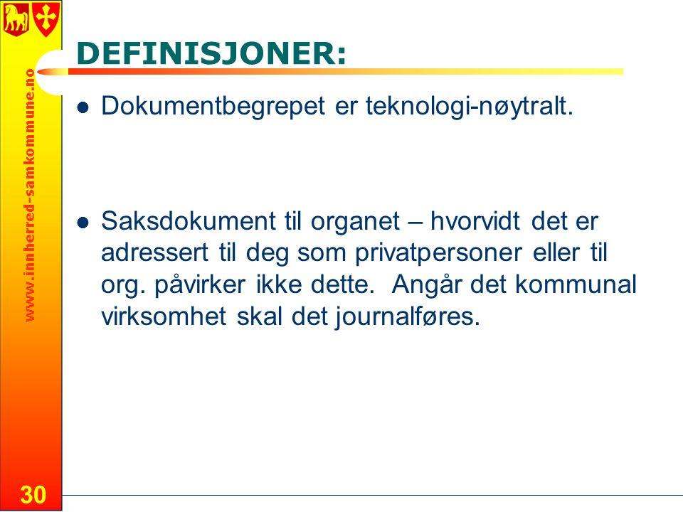www.innherred-samkommune.no 30 DEFINISJONER: Dokumentbegrepet er teknologi-nøytralt. Saksdokument til organet – hvorvidt det er adressert til deg som