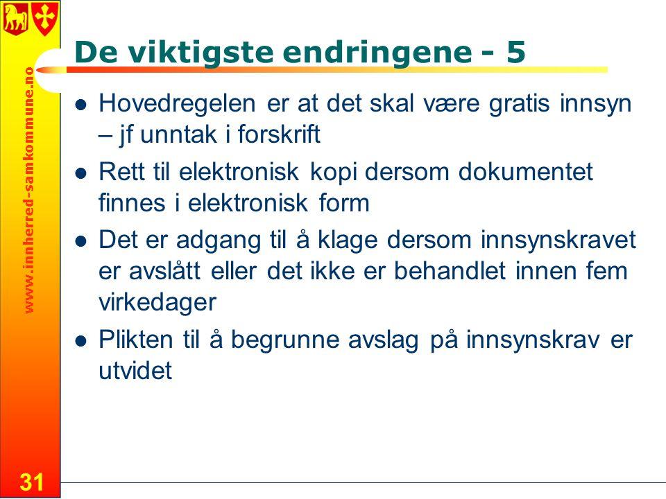 www.innherred-samkommune.no 31 De viktigste endringene - 5 Hovedregelen er at det skal være gratis innsyn – jf unntak i forskrift Rett til elektronisk