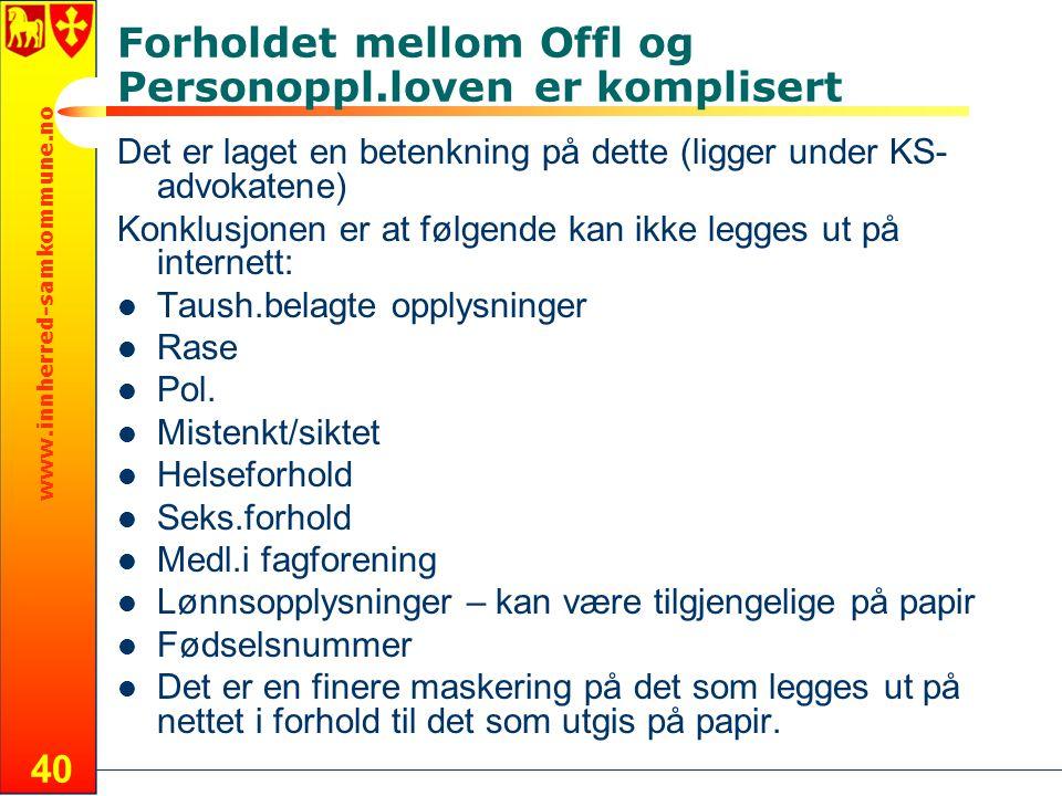 www.innherred-samkommune.no 40 Forholdet mellom Offl og Personoppl.loven er komplisert Det er laget en betenkning på dette (ligger under KS- advokaten