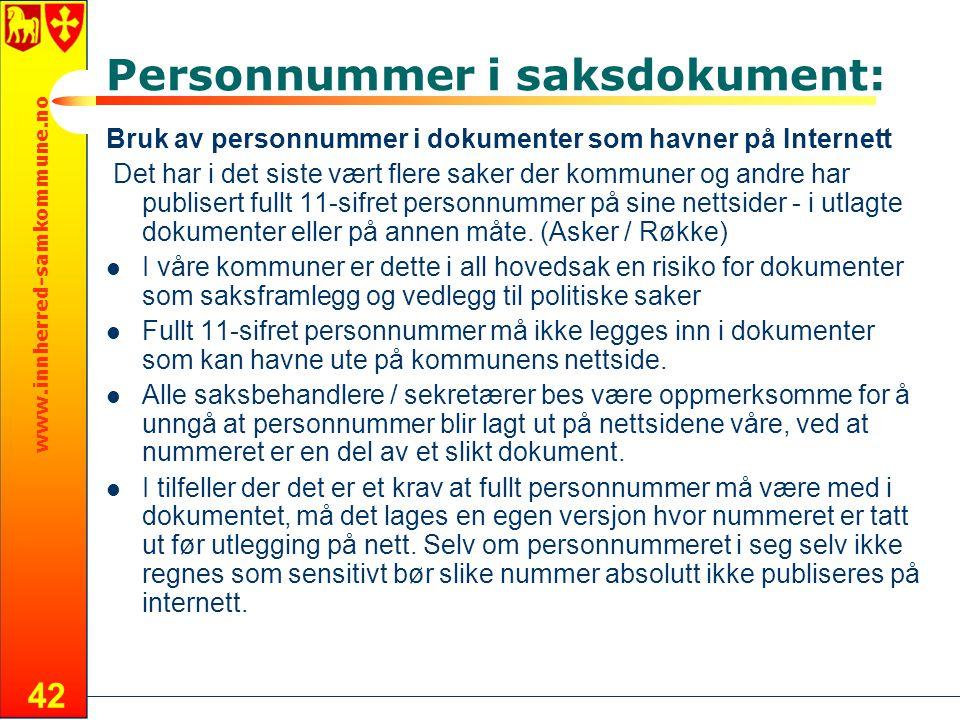 www.innherred-samkommune.no 42 Personnummer i saksdokument: Bruk av personnummer i dokumenter som havner på Internett Det har i det siste vært flere s
