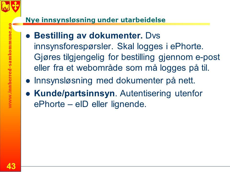 www.innherred-samkommune.no 43 Nye innsynsløsning under utarbeidelse Bestilling av dokumenter. Dvs innsynsforespørsler. Skal logges i ePhorte. Gjøres
