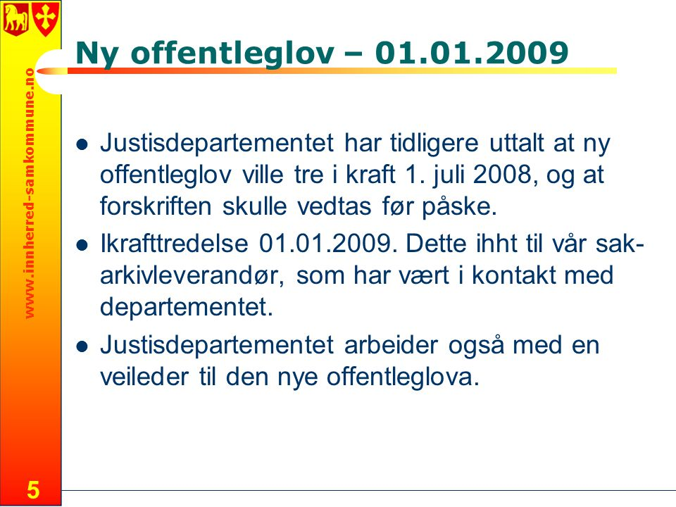 www.innherred-samkommune.no 5 Ny offentleglov – 01.01.2009 Justisdepartementet har tidligere uttalt at ny offentleglov ville tre i kraft 1.