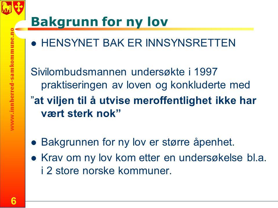 www.innherred-samkommune.no 6 Bakgrunn for ny lov HENSYNET BAK ER INNSYNSRETTEN Sivilombudsmannen undersøkte i 1997 praktiseringen av loven og konklud