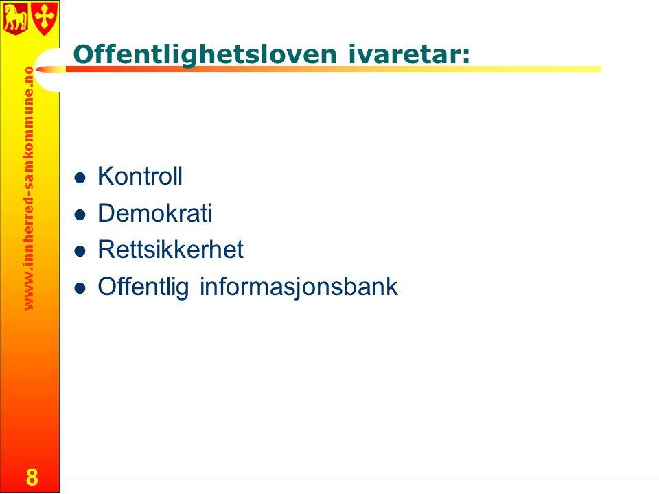 www.innherred-samkommune.no 8 Offentlighetsloven ivaretar: Kontroll Demokrati Rettsikkerhet Offentlig informasjonsbank