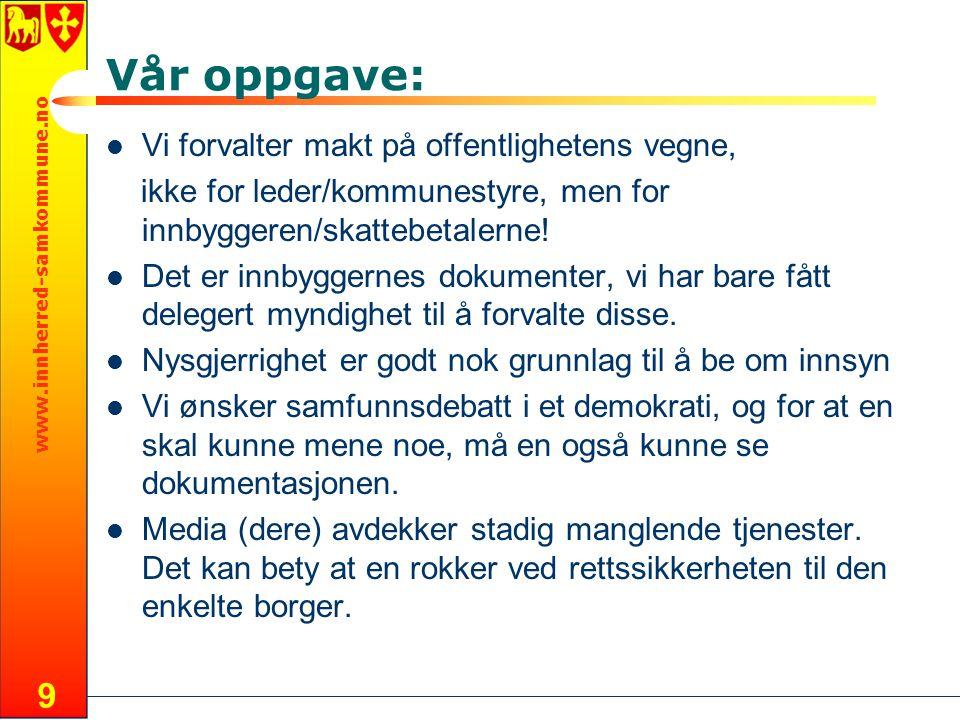 www.innherred-samkommune.no 9 Vår oppgave: Vi forvalter makt på offentlighetens vegne, ikke for leder/kommunestyre, men for innbyggeren/skattebetalern