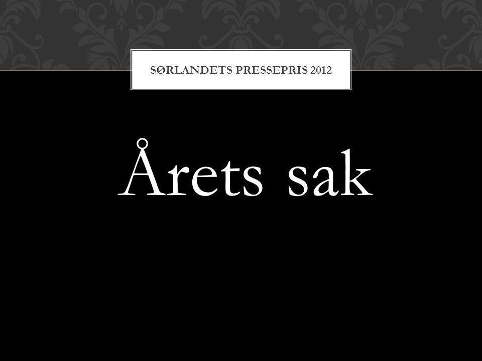 Årets sak SØRLANDETS PRESSEPRIS 2012