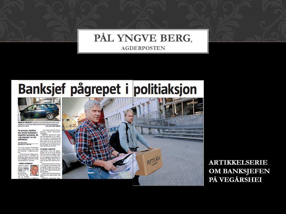 PÅL YNGVE BERG, AGDERPOSTEN ARTIKKELSERIE OM BANKSJEFEN PÅ VEGÅRSHEI