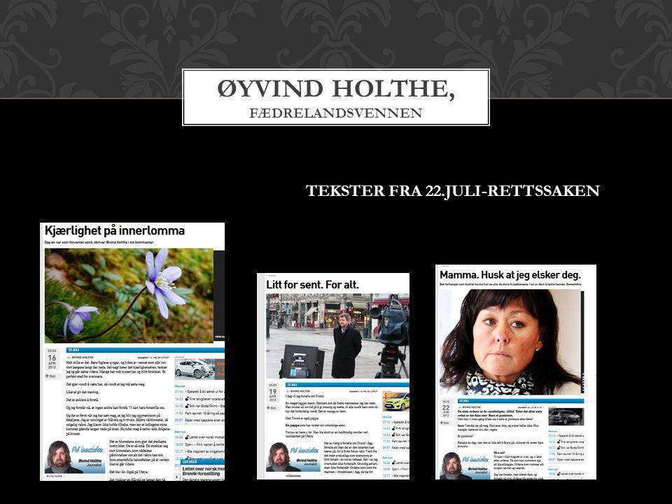 ØYVIND HOLTHE, FÆDRELANDSVENNEN TEKSTER FRA 22.JULI-RETTSSAKEN