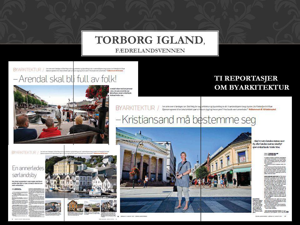 TORBORG IGLAND, FÆDRELANDSVENNEN TI REPORTASJER OM BYARKITEKTUR