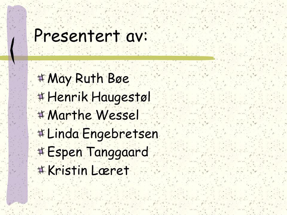 Presentert av: May Ruth Bøe Henrik Haugestøl Marthe Wessel Linda Engebretsen Espen Tanggaard Kristin Læret