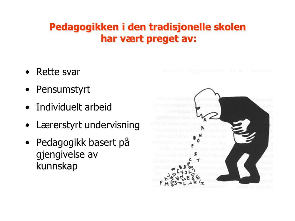 Pedagogikken i den tradisjonelle skolen har vært preget av: Rette svar Pensumstyrt Individuelt arbeid Lærerstyrt undervisning Pedagogikk basert på gje