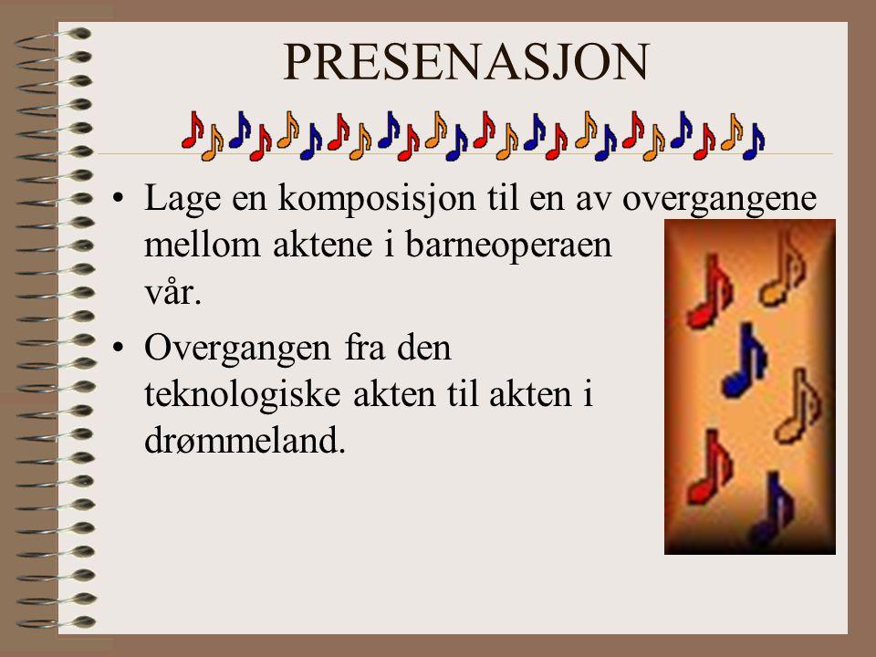 PRESENASJON Lage en komposisjon til en av overgangene mellom aktene i barneoperaen vår.