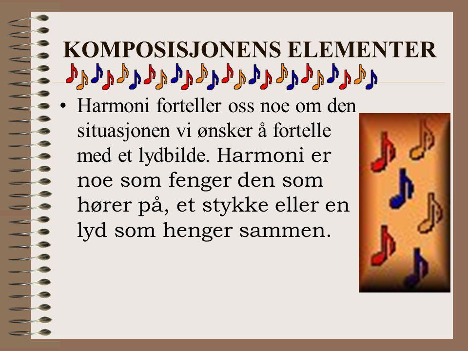 KOMPOSISJONENS ELEMENTER Harmoni forteller oss noe om den situasjonen vi ønsker å fortelle med et lydbilde. H armoni er noe som fenger den som hører p