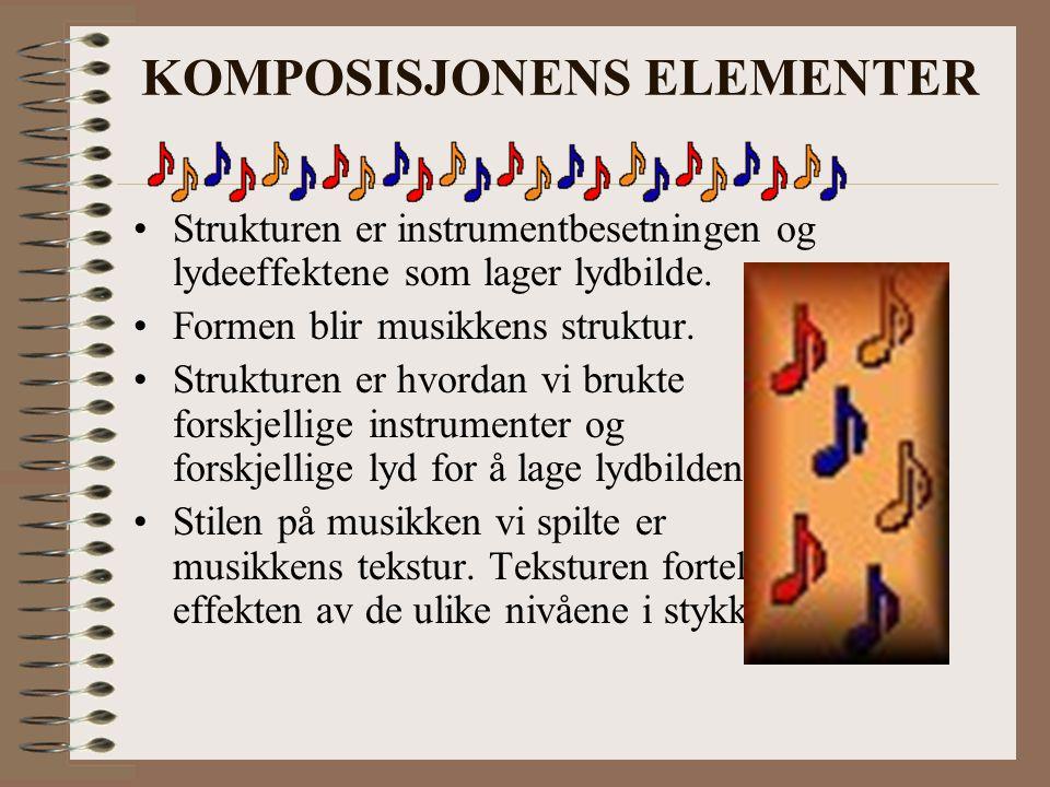 KOMPOSISJONENS ELEMENTER Strukturen er instrumentbesetningen og lydeeffektene som lager lydbilde. Formen blir musikkens struktur. Strukturen er hvorda