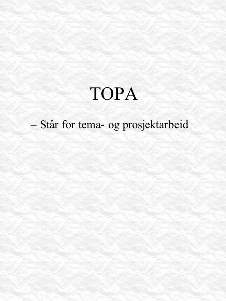 TOPA –Står for tema- og prosjektarbeid