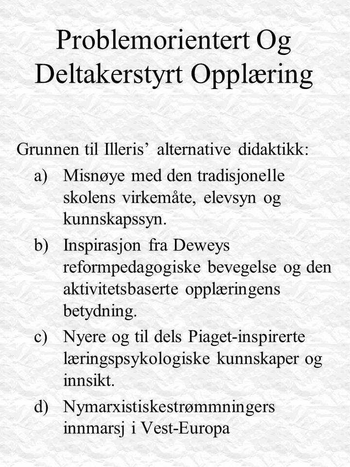 Problemorientert Og Deltakerstyrt Opplæring Grunnen til Illeris' alternative didaktikk: a)Misnøye med den tradisjonelle skolens virkemåte, elevsyn og